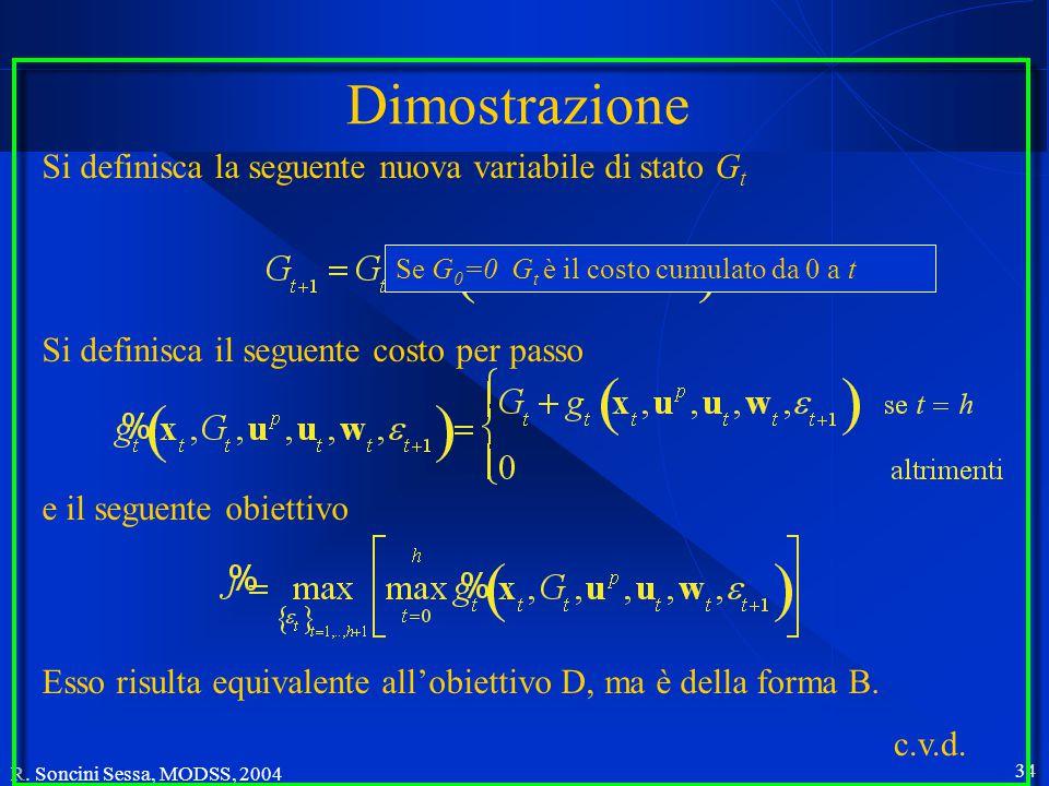 R. Soncini Sessa, MODSS, 2004 33 L'obiettivo: forme miste Le forme C e D possono essere ricondotte rispettivamente alla A e B allargando opportunament