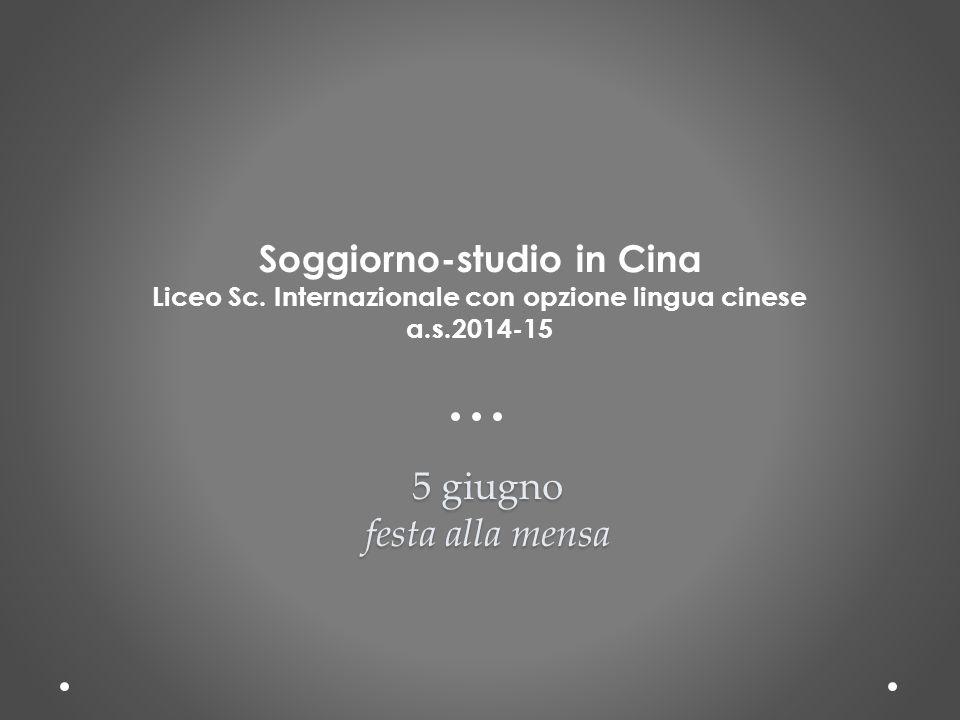 5 giugno festa alla mensa Soggiorno-studio in Cina Liceo Sc.