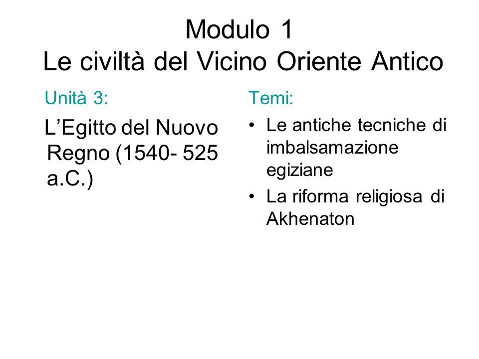 Modulo 1 Le civiltà del Vicino Oriente Antico Unità 3: L'Egitto del Nuovo Regno (1540- 525 a.C.) Temi: Le antiche tecniche di imbalsamazione egiziane
