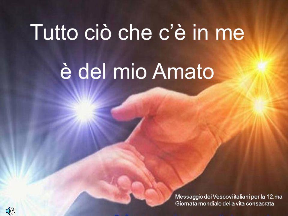 Tutto ciò che c'è in me è del mio Amato Messaggio dei Vescovi italiani per la 12.ma Giornata mondiale della vita consacrata