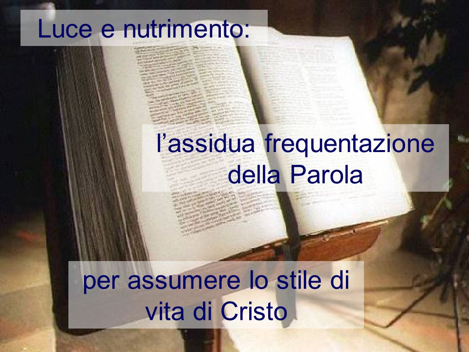 l'assidua frequentazione della Parola Luce e nutrimento: per assumere lo stile di vita di Cristo