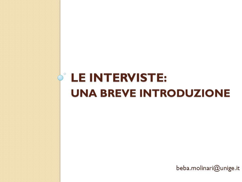 LE INTERVISTE: UNA BREVE INTRODUZIONE beba.molinari@unige.it