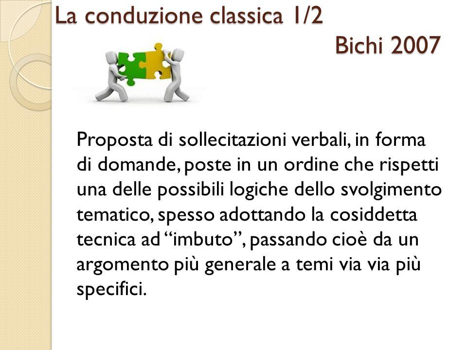 La conduzione classica 1/2 Bichi 2007 Proposta di sollecitazioni verbali, in forma di domande, poste in un ordine che rispetti una delle possibili log