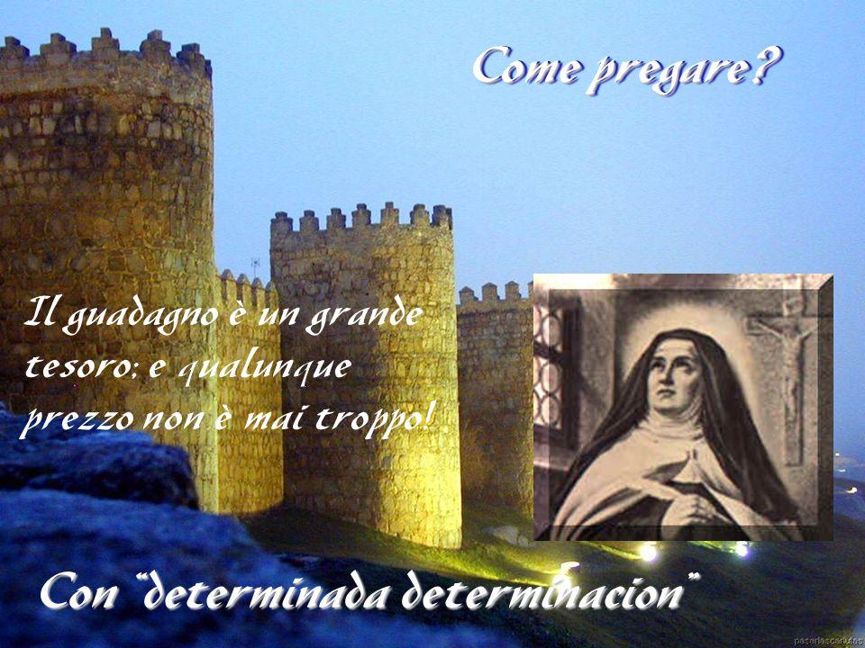 """Come pregare? Con """"determinada determinacion"""" Il guadagno è un grande tesoro; e qualunque prezzo non è mai troppo!"""