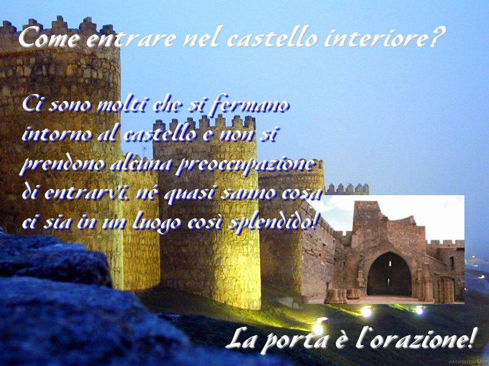 Come entrare nel castello interiore? La porta è l'orazione! Ci sono molti che si fermano intorno al castello e non si prendono alcuna preoccupazione d
