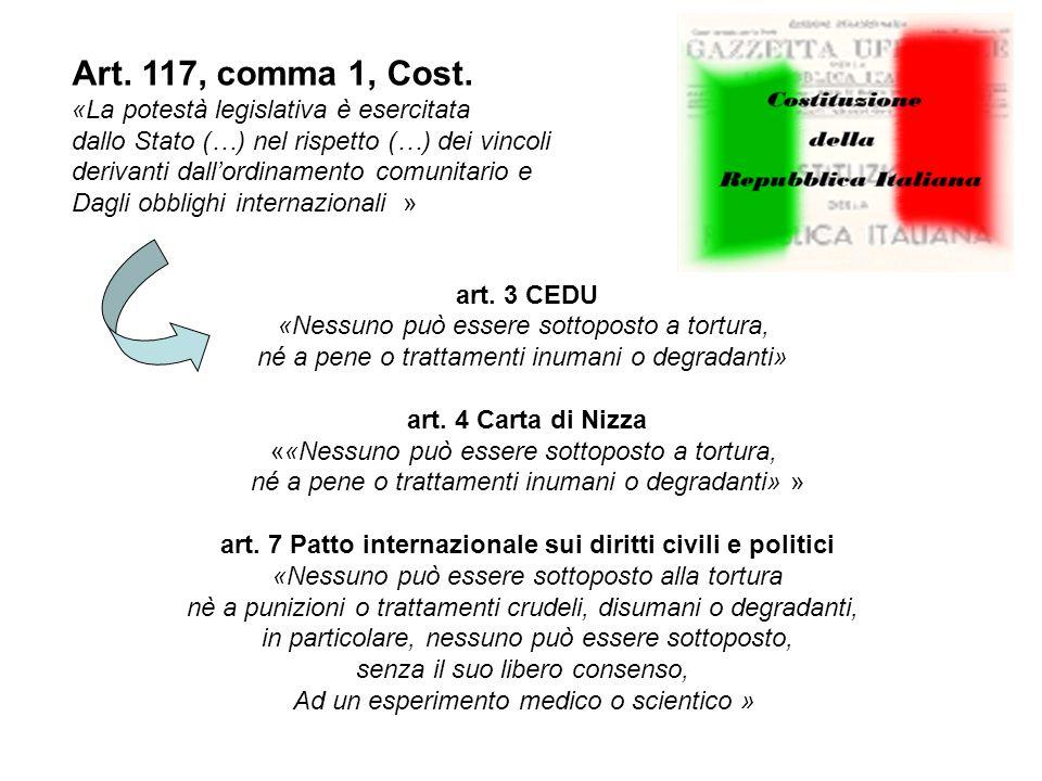art. 3 CEDU «Nessuno può essere sottoposto a tortura, né a pene o trattamenti inumani o degradanti» art. 4 Carta di Nizza ««Nessuno può essere sottopo
