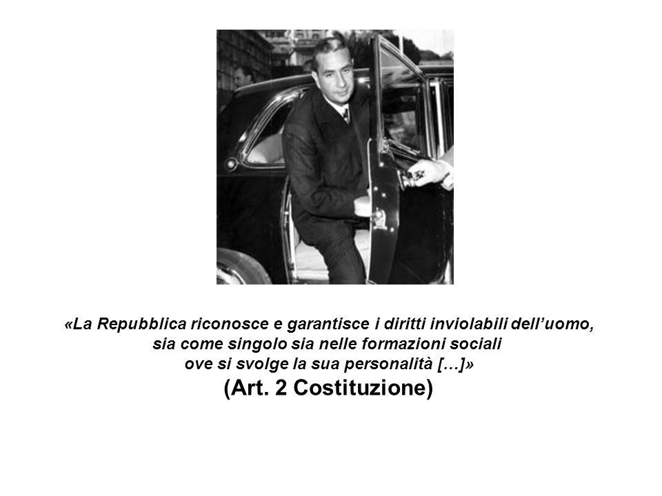 «La Repubblica riconosce e garantisce i diritti inviolabili dell'uomo, sia come singolo sia nelle formazioni sociali ove si svolge la sua personalità […]» (Art.