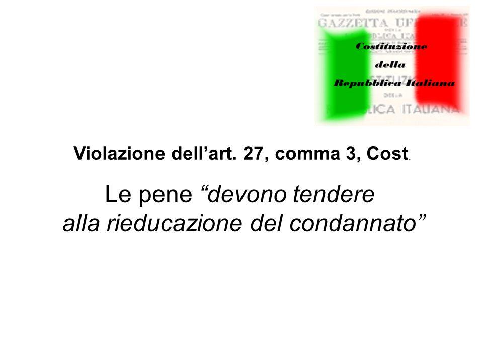 Violazione dell'art. 27, comma 3, Cost. Le pene devono tendere alla rieducazione del condannato