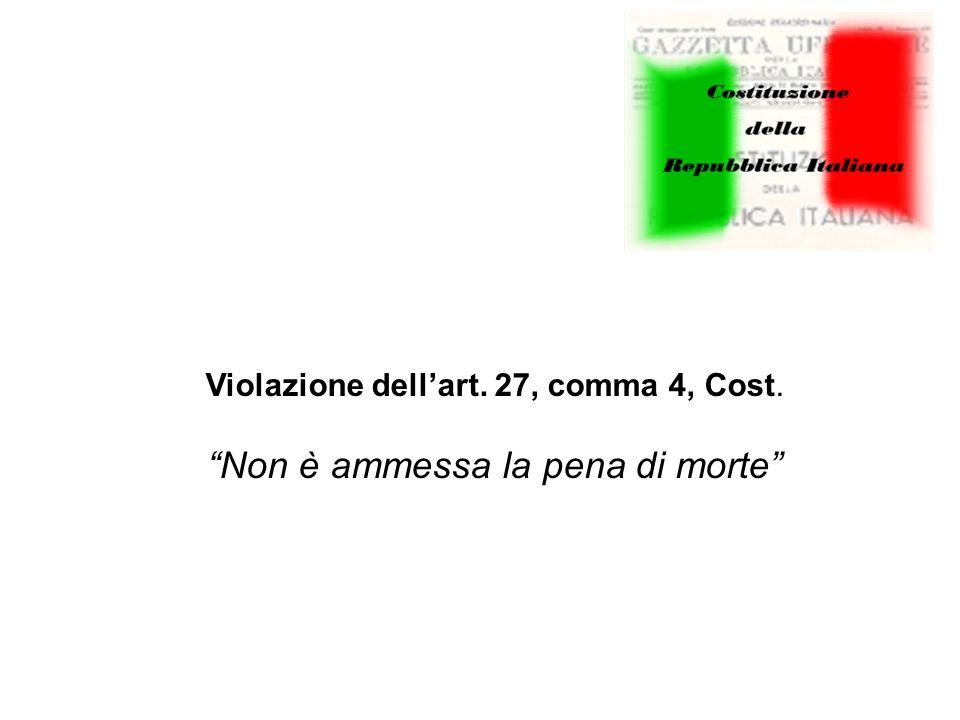 Violazione dell'art. 27, comma 4, Cost. Non è ammessa la pena di morte