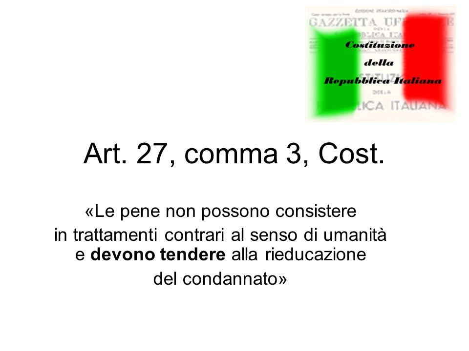 Art.27, comma 4, Cost.  «Non è ammessa la pena di morte»  Come modificato con Legge cost.