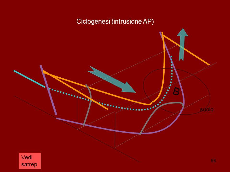 56 Ciclogenesi (intrusione AP) B suolo Vedi satrep