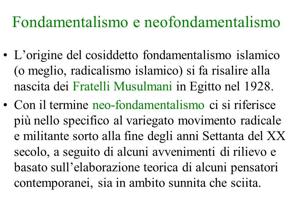 Fondamentalismo e neofondamentalismo L'origine del cosiddetto fondamentalismo islamico (o meglio, radicalismo islamico) si fa risalire alla nascita de
