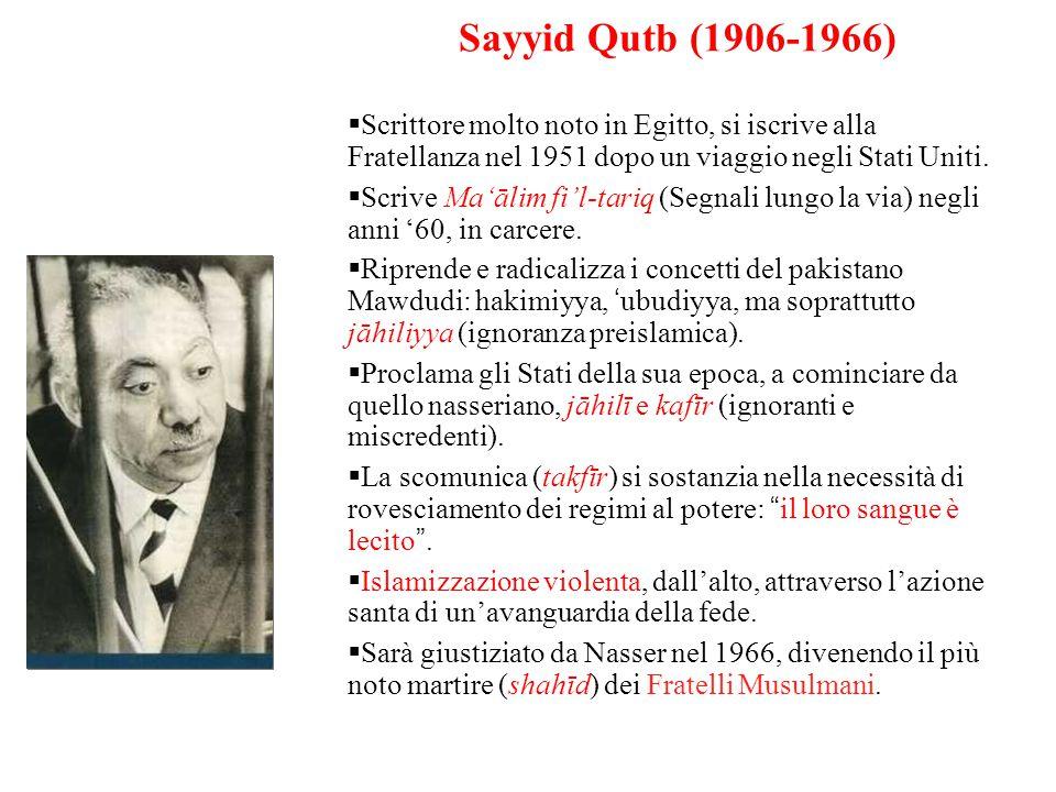 Sayyid Qutb (1906-1966)  Scrittore molto noto in Egitto, si iscrive alla Fratellanza nel 1951 dopo un viaggio negli Stati Uniti.  Scrive Ma'ālim fi'