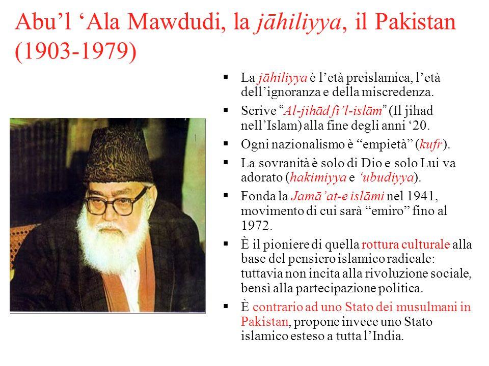 """Abu'l 'Ala Mawdudi, la jāhiliyya, il Pakistan (1903-1979)  La jāhiliyya è l'età preislamica, l'età dell'ignoranza e della miscredenza.  Scrive """"Al-j"""