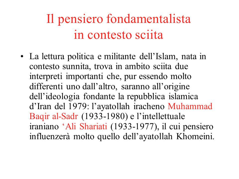 Il pensiero fondamentalista in contesto sciita La lettura politica e militante dell'Islam, nata in contesto sunnita, trova in ambito sciita due interp