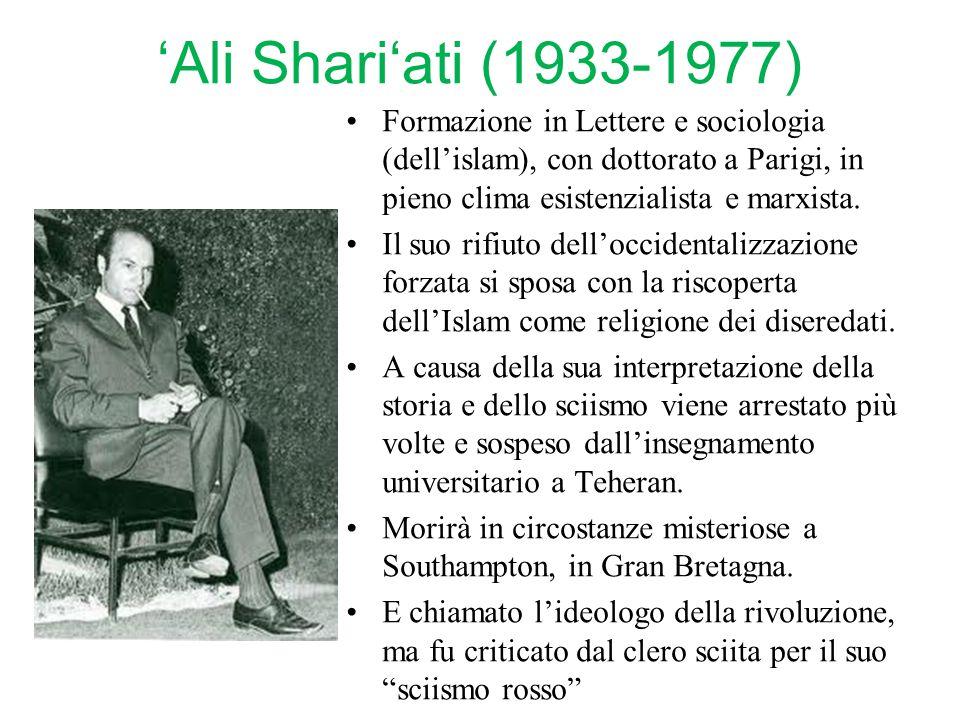 'Ali Shari'ati (1933-1977) Formazione in Lettere e sociologia (dell'islam), con dottorato a Parigi, in pieno clima esistenzialista e marxista. Il suo