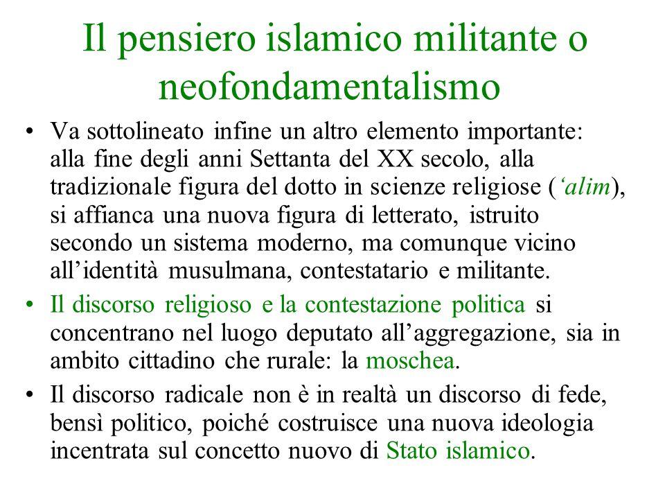 Il pensiero islamico militante o neofondamentalismo Va sottolineato infine un altro elemento importante: alla fine degli anni Settanta del XX secolo,
