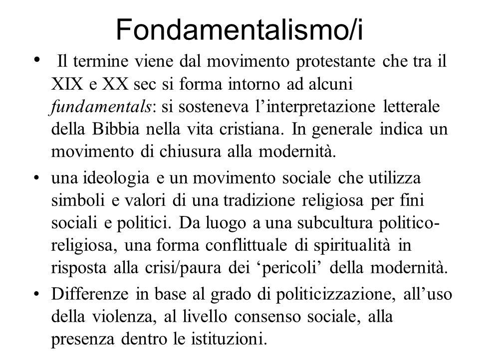 Fondamentalismo/i Il termine viene dal movimento protestante che tra il XIX e XX sec si forma intorno ad alcuni fundamentals: si sosteneva l'interpret