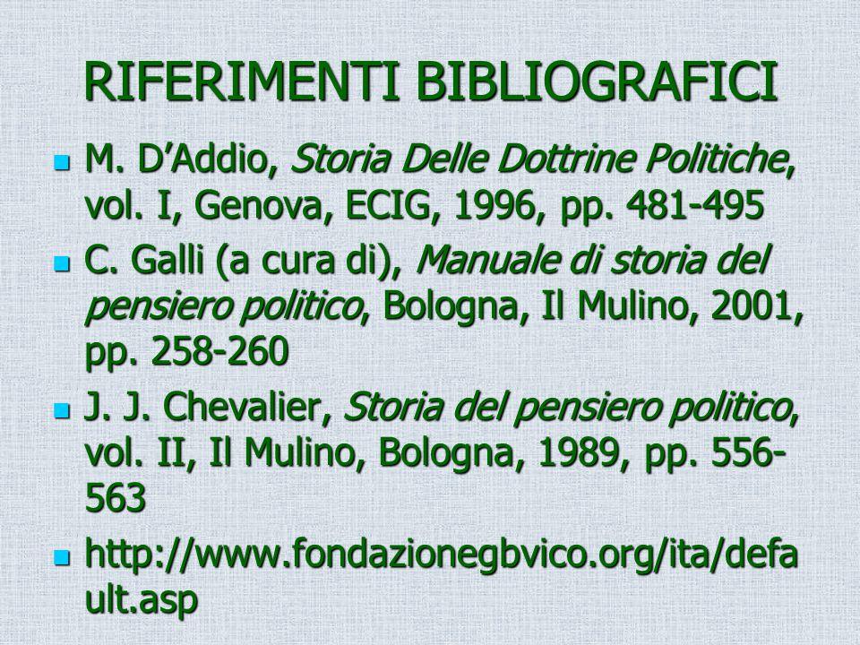 RIFERIMENTI BIBLIOGRAFICI M. D'Addio, Storia Delle Dottrine Politiche, vol. I, Genova, ECIG, 1996, pp. 481-495 M. D'Addio, Storia Delle Dottrine Polit
