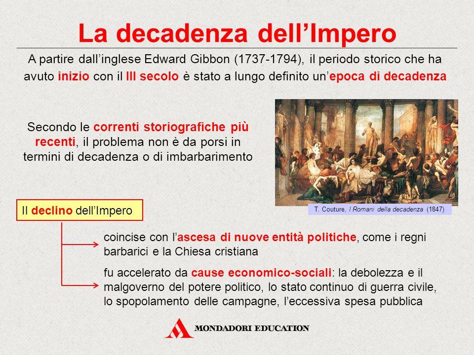 La decadenza dell'Impero A partire dall'inglese Edward Gibbon (1737-1794), il periodo storico che ha avuto inizio con il III secolo è stato a lungo de