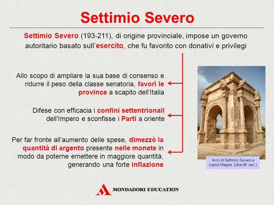 Settimio Severo Settimio Severo (193-211), di origine provinciale, impose un governo autoritario basato sull'esercito, che fu favorito con donativi e
