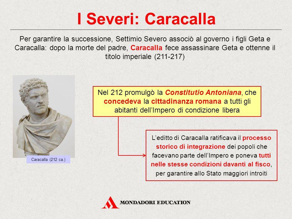 I Severi: Caracalla L'editto di Caracalla ratificava il processo storico di integrazione dei popoli che facevano parte dell'Impero e poneva tutti nell