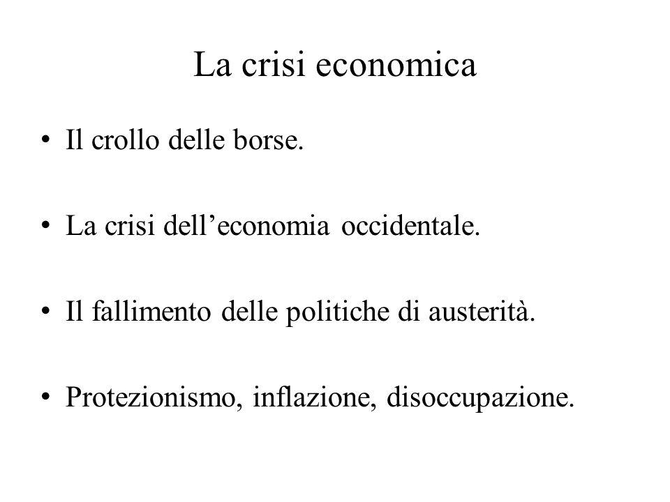 La crisi economica Il crollo delle borse. La crisi dell'economia occidentale. Il fallimento delle politiche di austerità. Protezionismo, inflazione, d