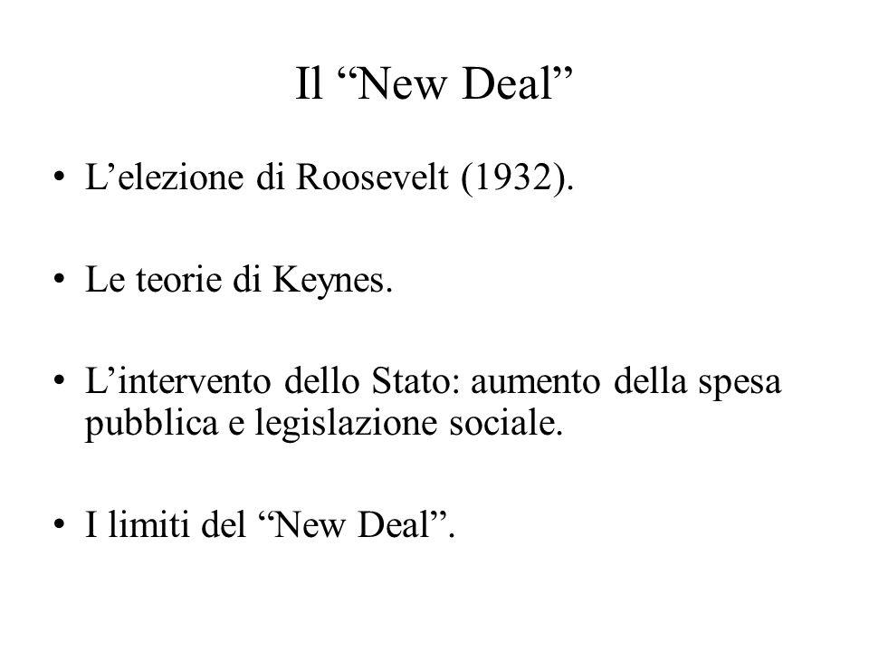 """Il """"New Deal"""" L'elezione di Roosevelt (1932). Le teorie di Keynes. L'intervento dello Stato: aumento della spesa pubblica e legislazione sociale. I li"""