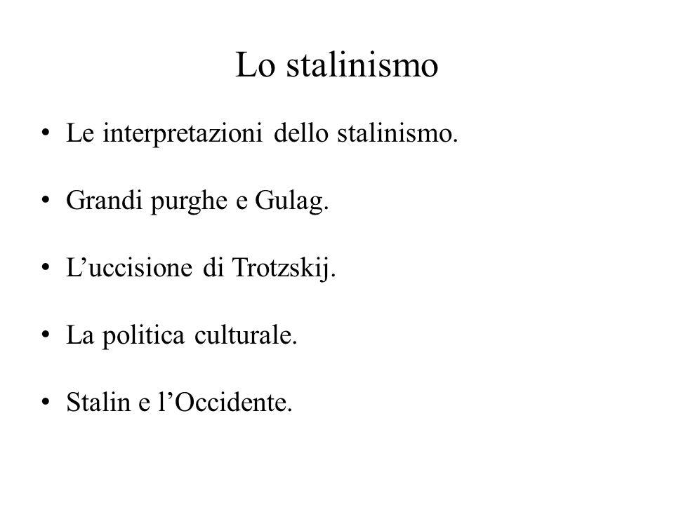 Lo stalinismo Le interpretazioni dello stalinismo. Grandi purghe e Gulag. L'uccisione di Trotzskij. La politica culturale. Stalin e l'Occidente.