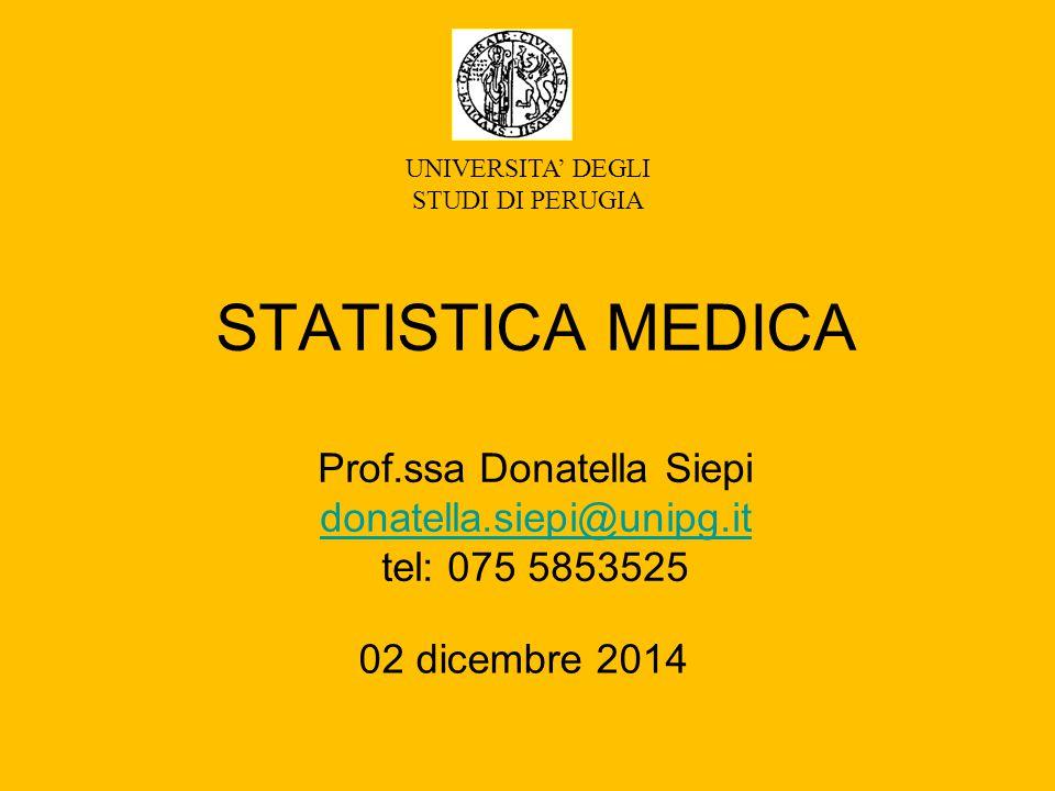 STATISTICA MEDICA Prof.ssa Donatella Siepi donatella.siepi@unipg.it tel: 075 5853525 donatella.siepi@unipg.it UNIVERSITA' DEGLI STUDI DI PERUGIA 02 di