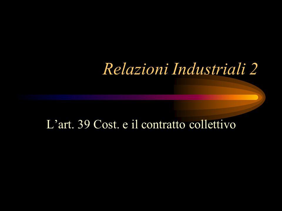 Relazioni Industriali 2 L'art. 39 Cost. e il contratto collettivo