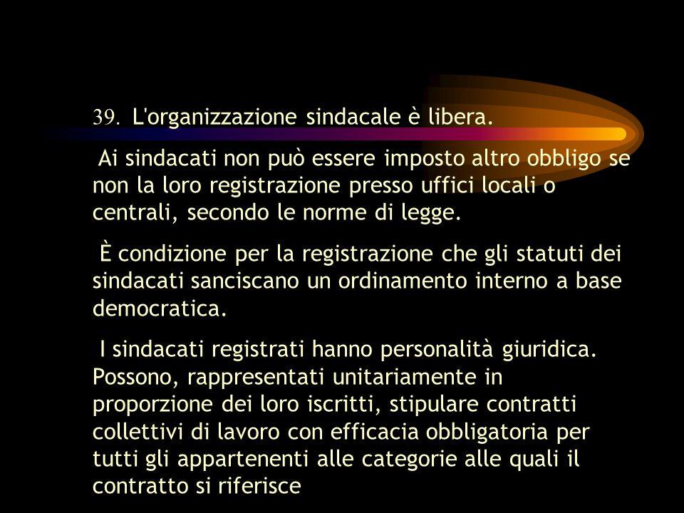 39. L organizzazione sindacale è libera.