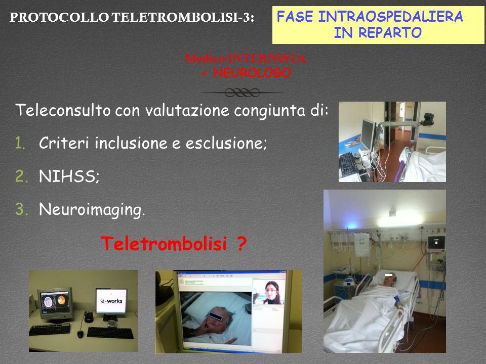 PROTOCOLLO TELETROMBOLISI-3:PROTOCOLLO TELETROMBOLISI-3: Teleconsulto con valutazione congiunta di: 1.Criteri inclusione e esclusione; 2.NIHSS; 3.Neuroimaging.