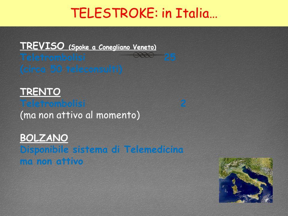 TELESTROKE: in Italia…TELESTROKE: in Italia… TREVISO (Spoke a Conegliano Veneto) Teletrombolisi 25 (circa 50 teleconsulti) TRENTO Teletrombolisi 2 (ma non attivo al momento) BOLZANO Disponibile sistema di Telemedicina ma non attivo