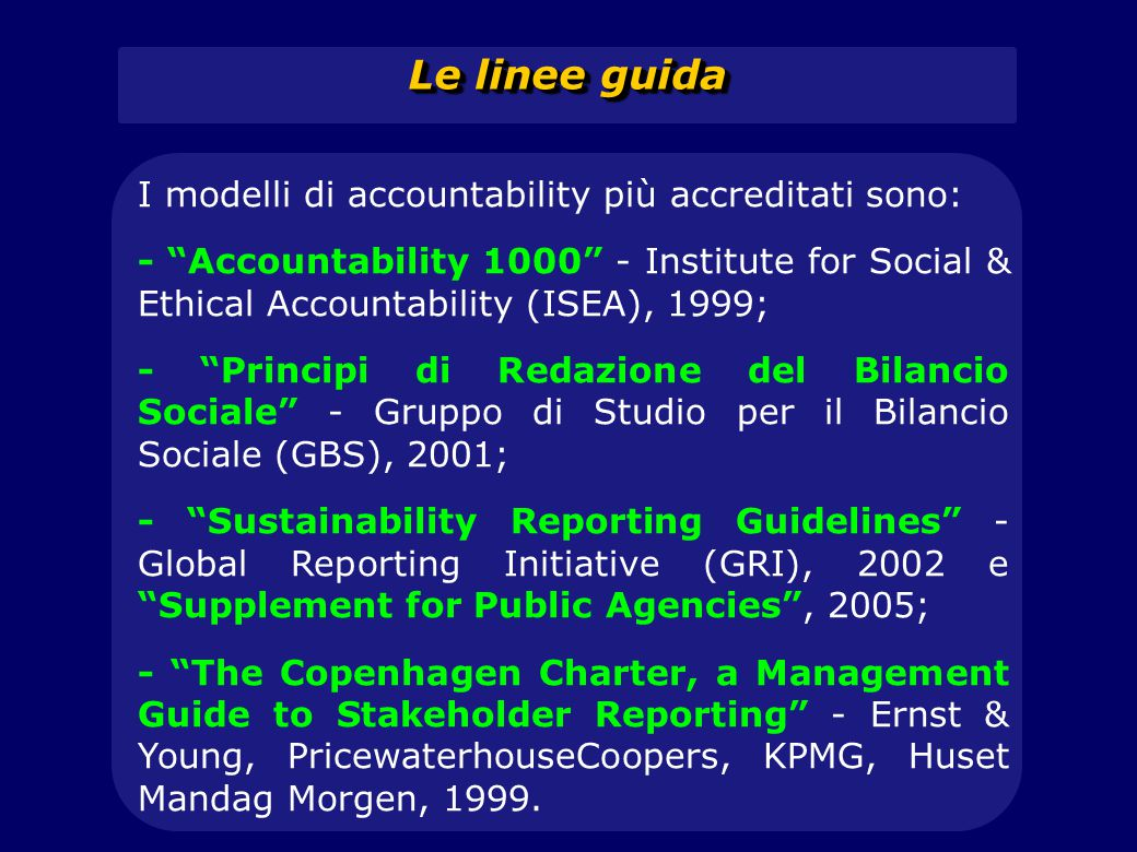 "I modelli di accountability più accreditati sono: - ""Accountability 1000"" - Institute for Social & Ethical Accountability (ISEA), 1999; - ""Principi di"
