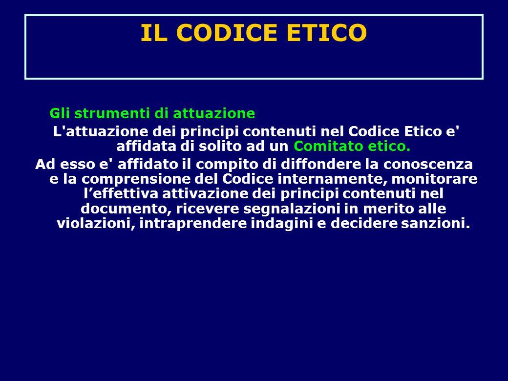 IL CODICE ETICO Gli strumenti di attuazione L'attuazione dei principi contenuti nel Codice Etico e' affidata di solito ad un Comitato etico. Ad esso e