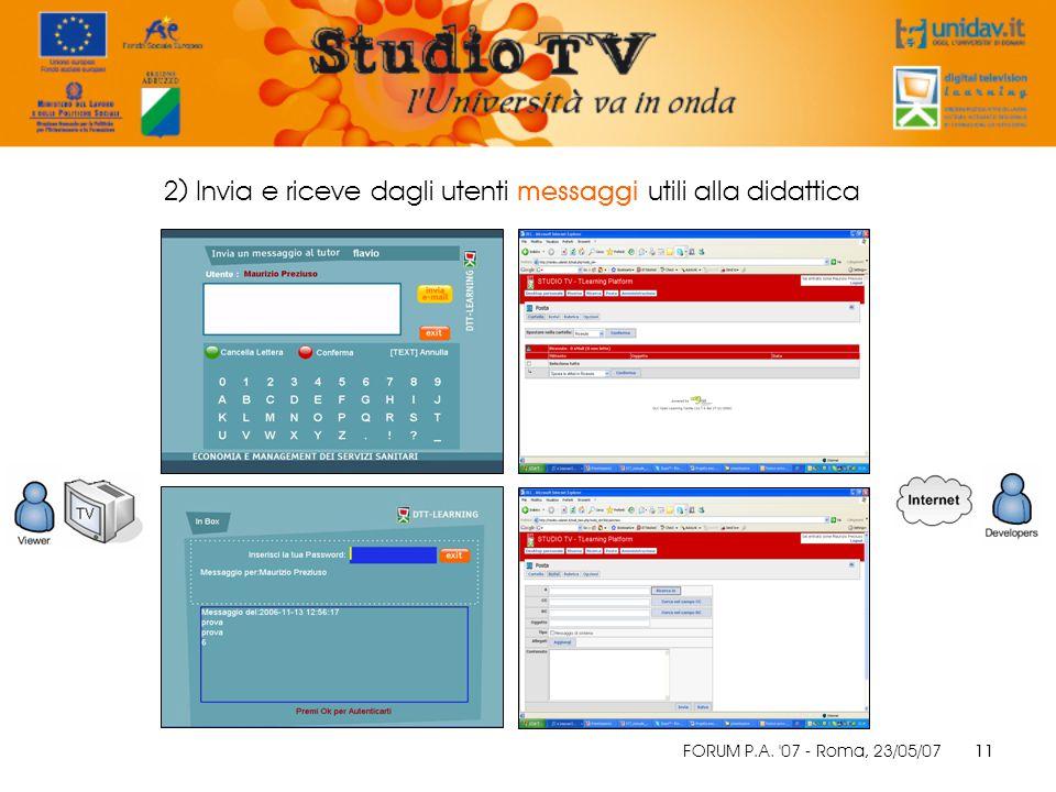 FORUM P.A. 07 - Roma, 23/05/07 11 2) Invia e riceve dagli utenti messaggi utili alla didattica