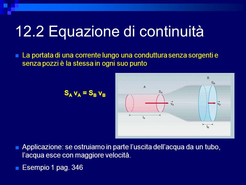 12.2 Equazione di continuità La portata di una corrente lungo una conduttura senza sorgenti e senza pozzi è la stessa in ogni suo punto S A v A = S B