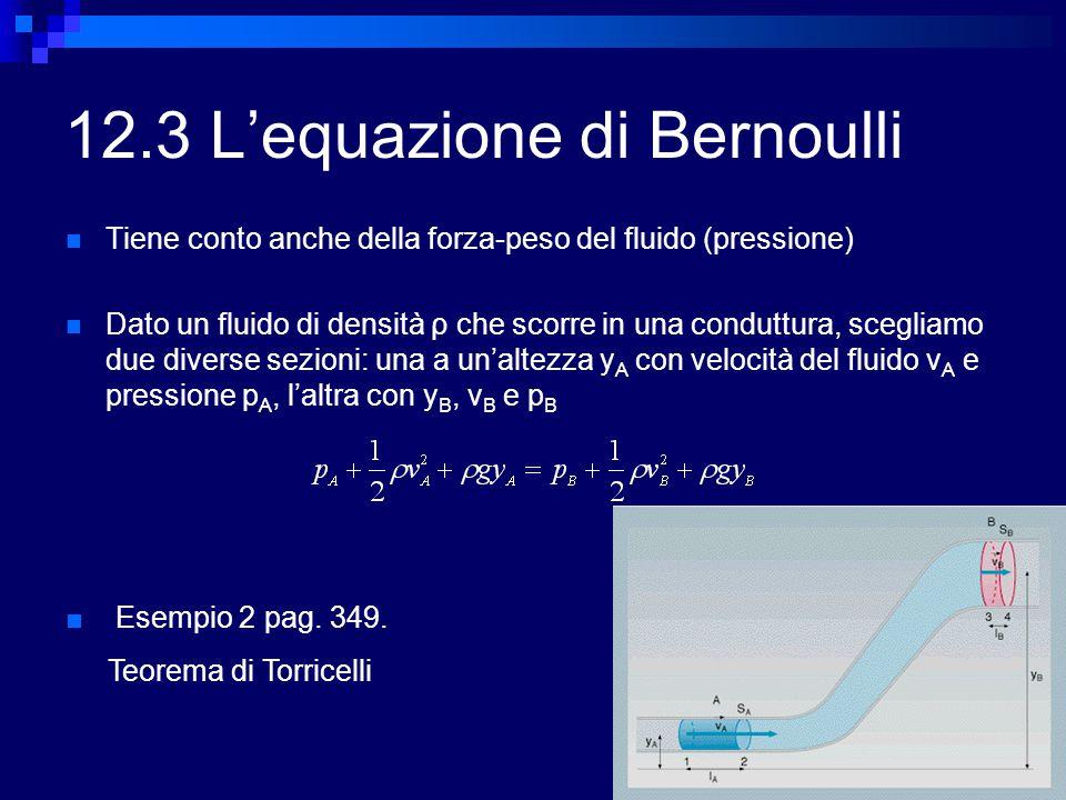 12.3 L'equazione di Bernoulli Tiene conto anche della forza-peso del fluido (pressione) Dato un fluido di densità ρ che scorre in una conduttura, sceg