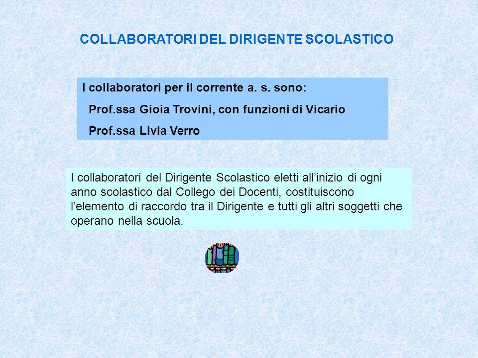 COLLABORATORI DEL DIRIGENTE SCOLASTICO I collaboratori per il corrente a. s. sono: Prof.ssa Gioia Trovini, con funzioni di Vicario Prof.ssa Livia Verr