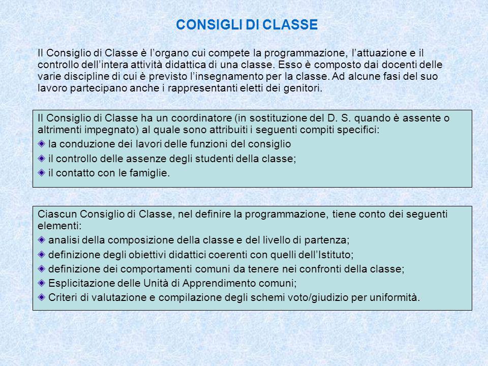 CONSIGLI DI CLASSE Il Consiglio di Classe è l'organo cui compete la programmazione, l'attuazione e il controllo dell'intera attività didattica di una
