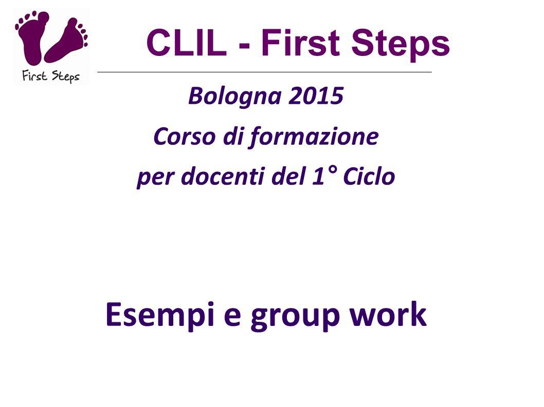 Bologna 2015 Corso di formazione per docenti del 1° Ciclo Esempi e group work a cura di Alda Barbi e Maura Zini CLIL - First Steps