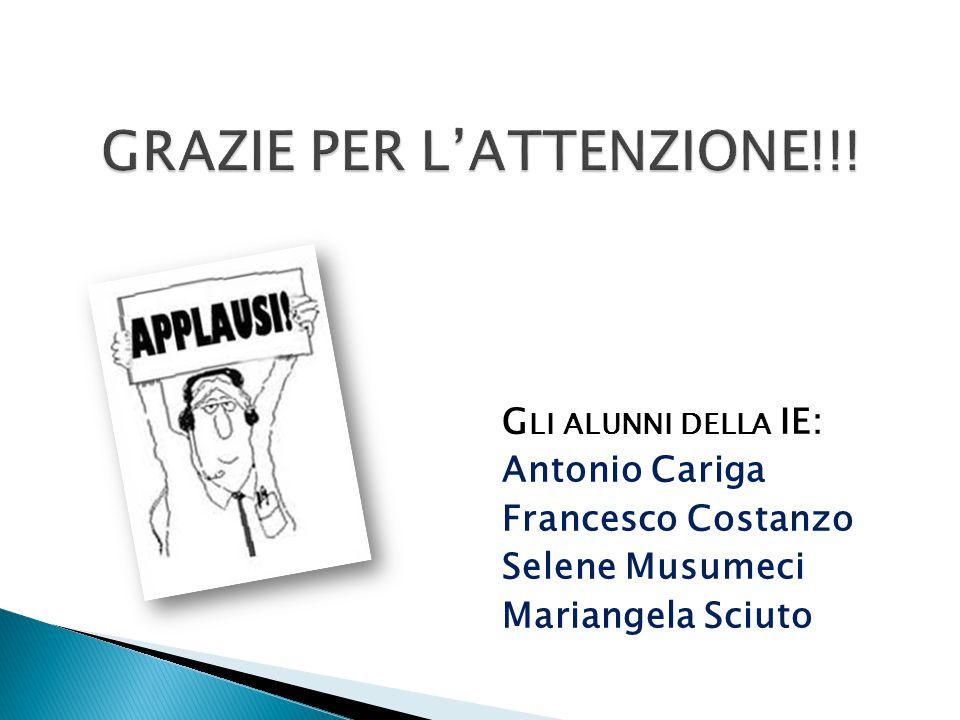 G LI ALUNNI DELLA IE: Antonio Cariga Francesco Costanzo Selene Musumeci Mariangela Sciuto