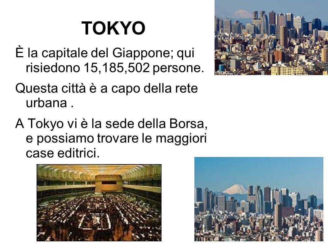 TOKYO È la capitale del Giappone; qui risiedono 15,185,502 persone. Questa città è a capo della rete urbana. A Tokyo vi è la sede della Borsa, e possi