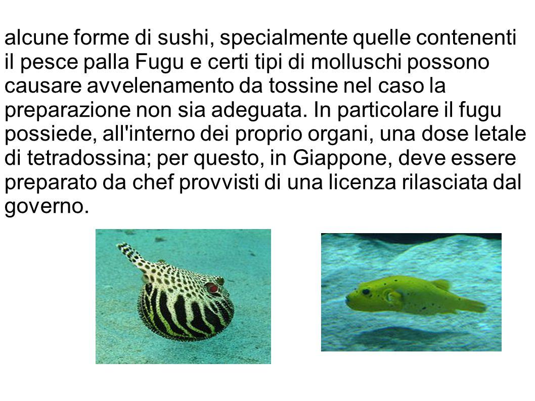 alcune forme di sushi, specialmente quelle contenenti il pesce palla Fugu e certi tipi di molluschi possono causare avvelenamento da tossine nel caso
