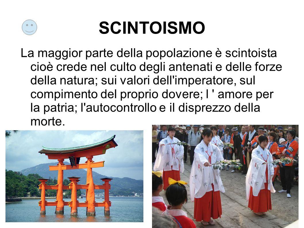 SCINTOISMO La maggior parte della popolazione è scintoista cioè crede nel culto degli antenati e delle forze della natura; sui valori dell'imperatore,