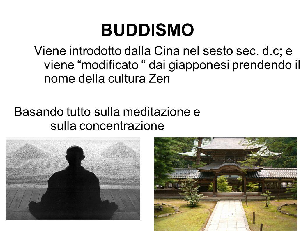 """BUDDISMO Viene introdotto dalla Cina nel sesto sec. d.c; e viene """"modificato """" dai giapponesi prendendo il nome della cultura Zen Basando tutto sulla"""