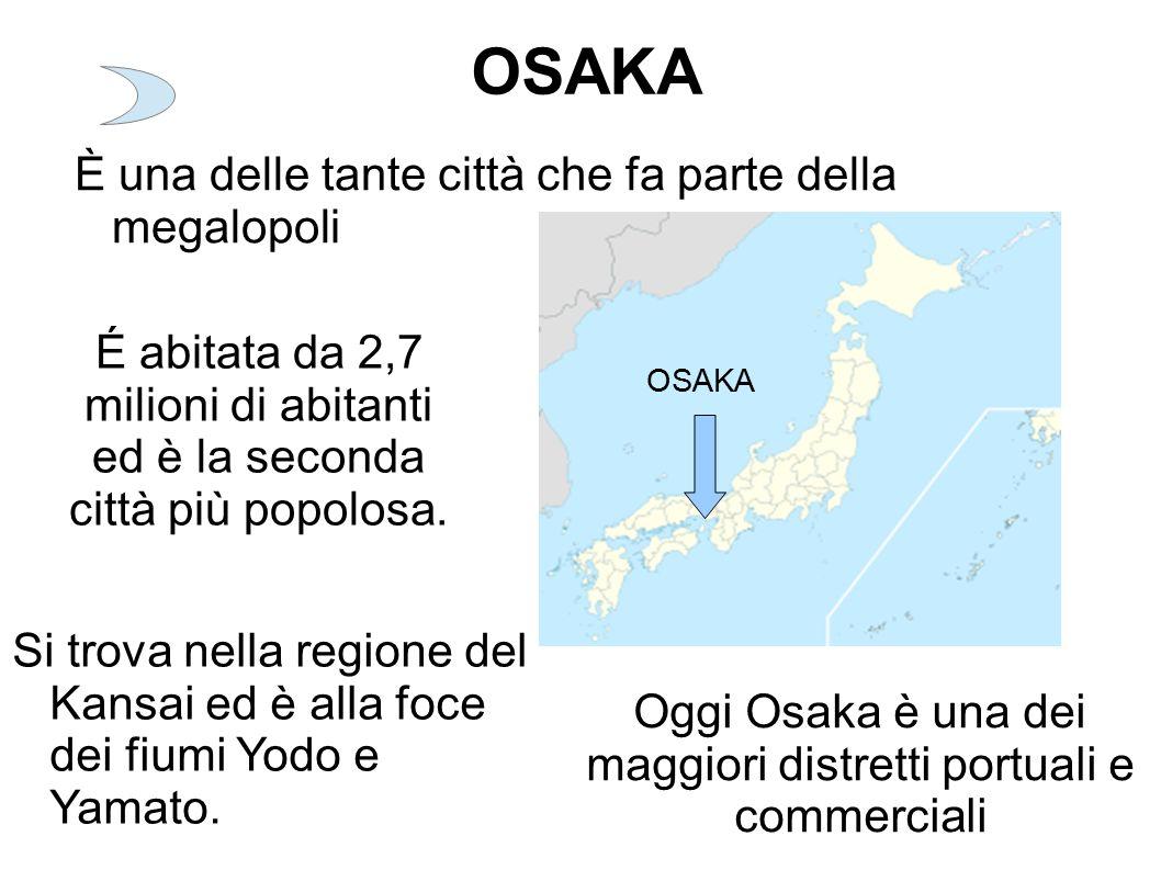 OSAKA È una delle tante città che fa parte della megalopoli É abitata da 2,7 milioni di abitanti ed è la seconda città più popolosa. Si trova nella re