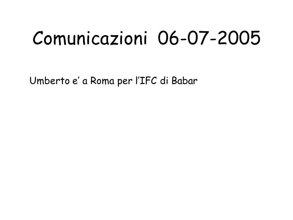 Comunicazioni 06-07-2005 Umberto e' a Roma per l'IFC di Babar