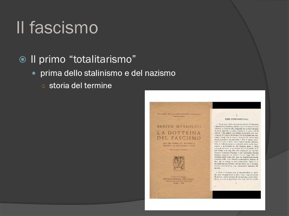Il fascismo  Il primo totalitarismo prima dello stalinismo e del nazismo ○ storia del termine